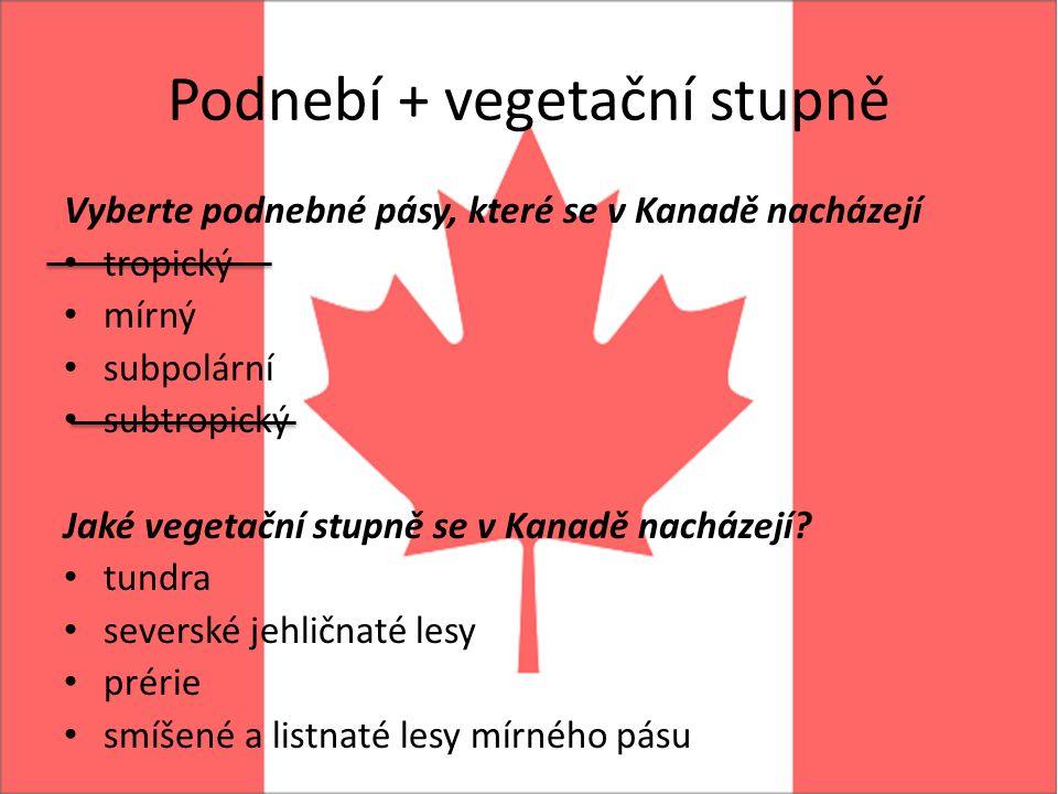 Podnebí + vegetační stupně Vyberte podnebné pásy, které se v Kanadě nacházejí tropický mírný subpolární subtropický Jaké vegetační stupně se v Kanadě nacházejí.