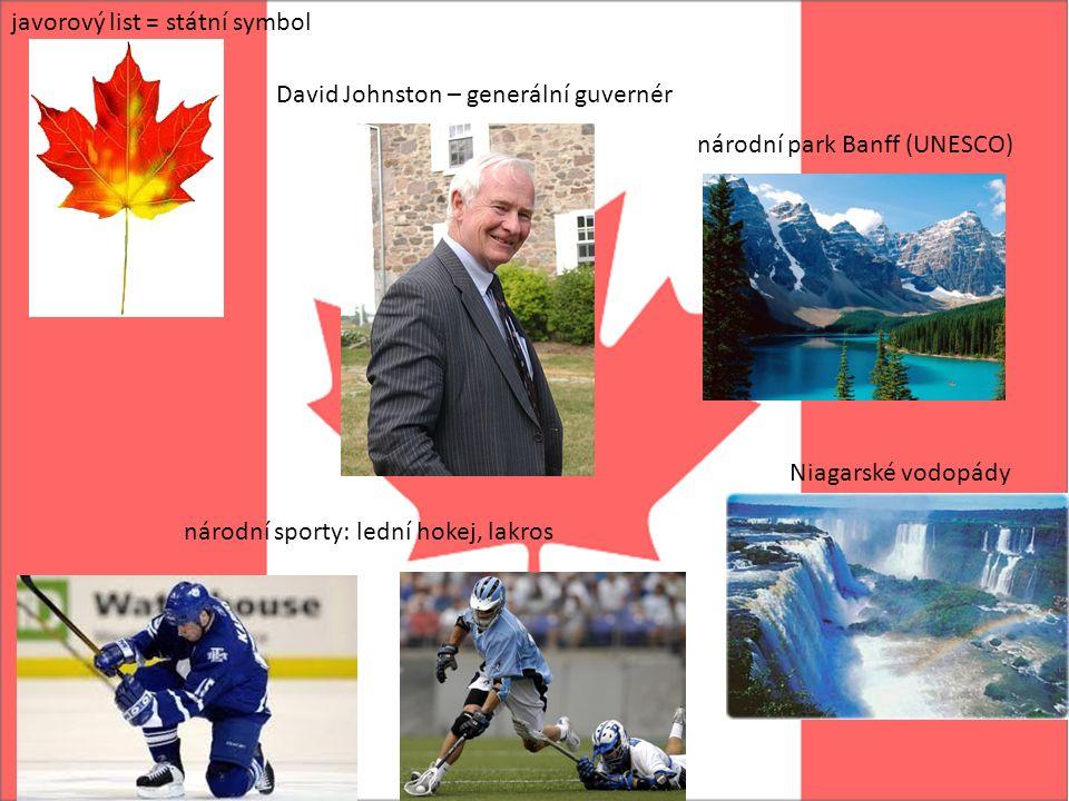 javorový list = státní symbol národní sporty: lední hokej, lakros David Johnston – generální guvernér Niagarské vodopády národní park Banff (UNESCO)