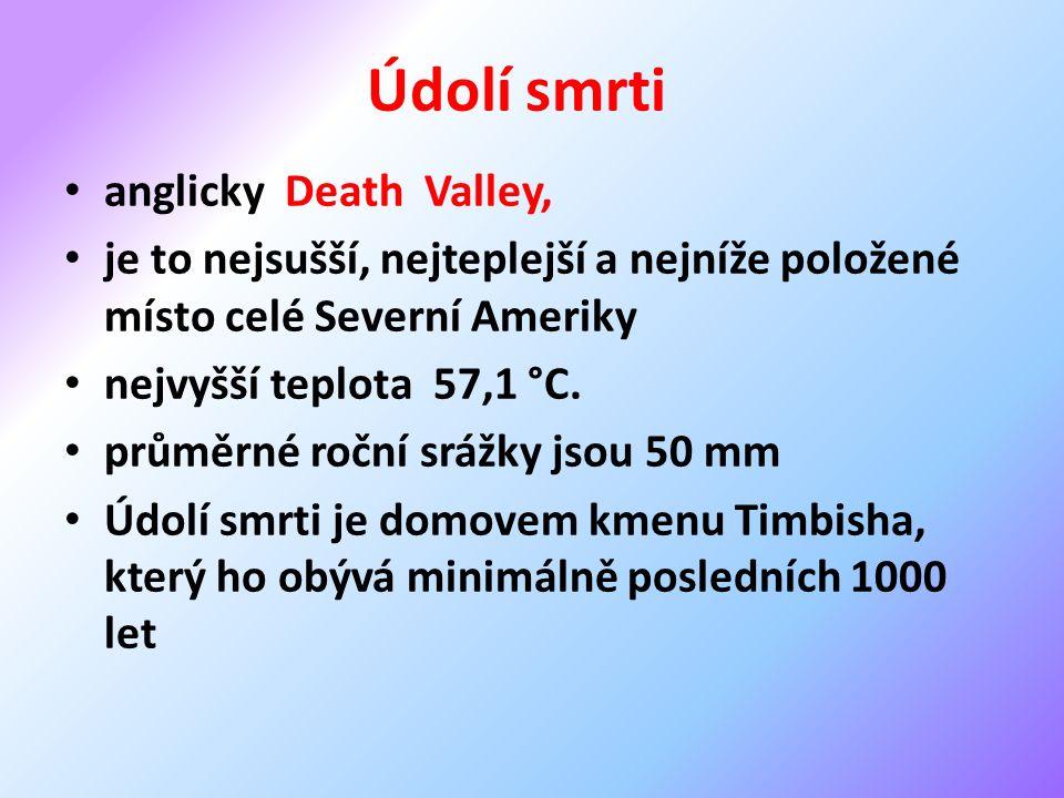 Údolí smrti anglicky Death Valley, je to nejsušší, nejteplejší a nejníže položené místo celé Severní Ameriky nejvyšší teplota 57,1 °C.