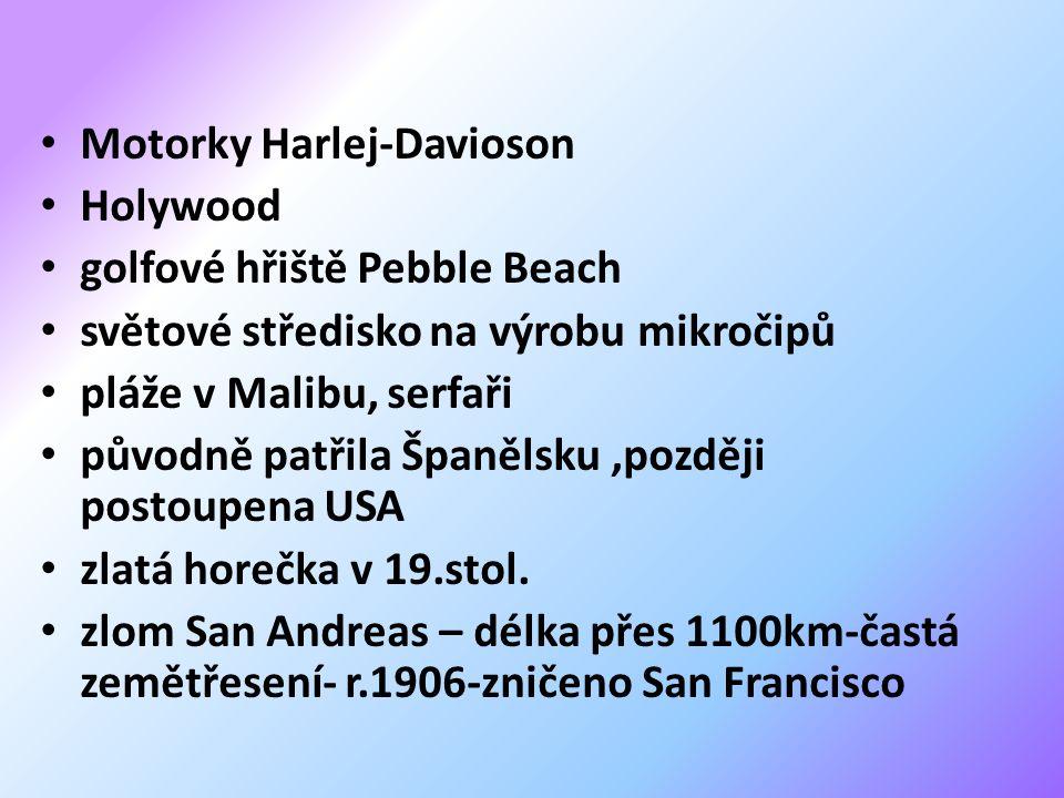 Motorky Harlej-Davioson Holywood golfové hřiště Pebble Beach světové středisko na výrobu mikročipů pláže v Malibu, serfaři původně patřila Španělsku,později postoupena USA zlatá horečka v 19.stol.