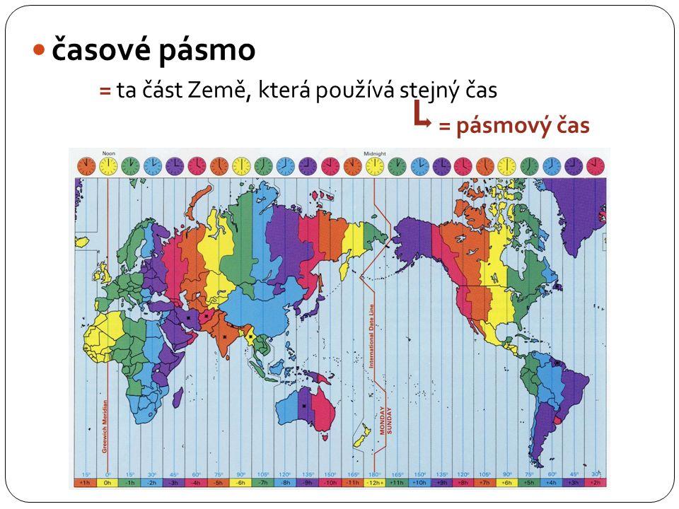 časové pásmo = ta část Země, která používá stejný čas = pásmový čas