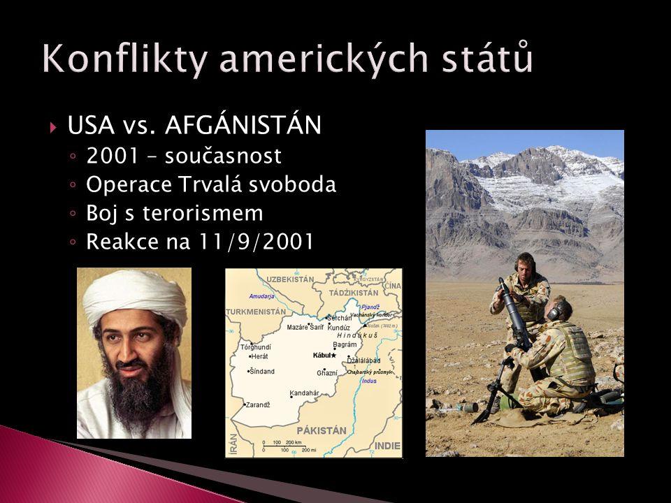  USA vs. AFGÁNISTÁN ◦ 2001 – současnost ◦ Operace Trvalá svoboda ◦ Boj s terorismem ◦ Reakce na 11/9/2001