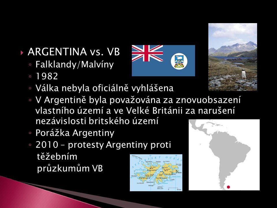  ARGENTINA vs. VB ◦ Falklandy/Malvíny ◦ 1982 ◦ Válka nebyla oficiálně vyhlášena ◦ V Argentině byla považována za znovuobsazení vlastního území a ve V