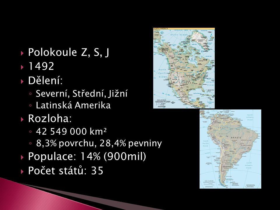  Polokoule Z, S, J  1492  Dělení: ◦ Severní, Střední, Jižní ◦ Latinská Amerika  Rozloha: ◦ 42 549 000 km² ◦ 8,3% povrchu, 28,4% pevniny  Populace: 14% (900mil)  Počet států: 35