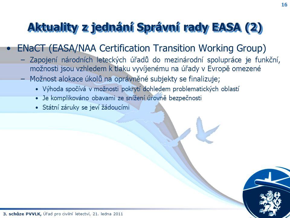 3. schůze PVVLK, 3. schůze PVVLK, Úřad pro civilní letectví, 21. ledna 2011 Aktuality z jednání Správní rady EASA (2) ENaCT (EASA/NAA Certification Tr