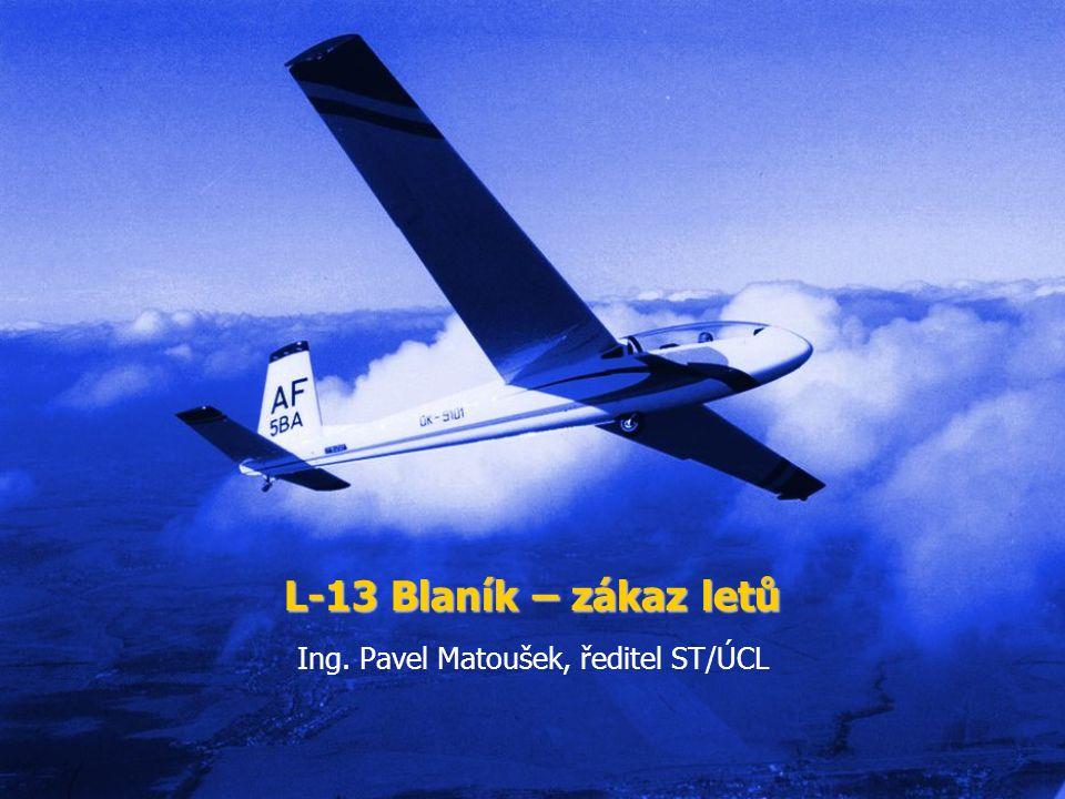 L-13 Blaník – zákaz letů Ing. Pavel Matoušek, ředitel ST/ÚCL