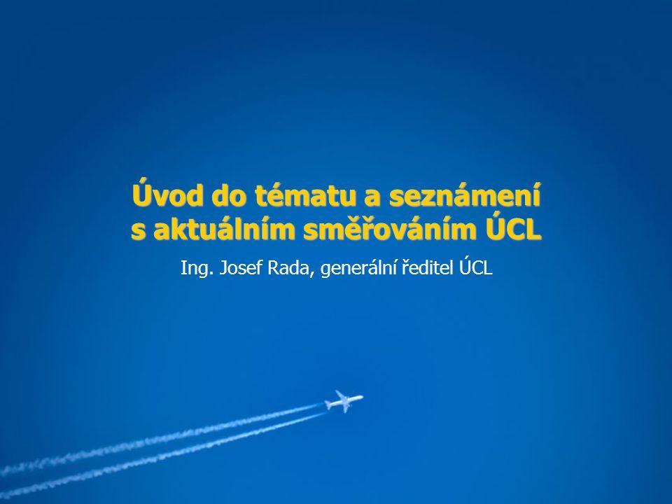 Úvod do tématu a seznámení s aktuálním směřováním ÚCL Ing. Josef Rada, generální ředitel ÚCL