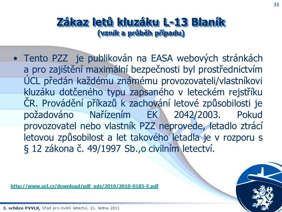 3. schůze PVVLK, 3. schůze PVVLK, Úřad pro civilní letectví, 21. ledna 2011 Zákaz letů kluzáku L-13 Blaník (vznik a průběh případu) Tento PZZ je publi