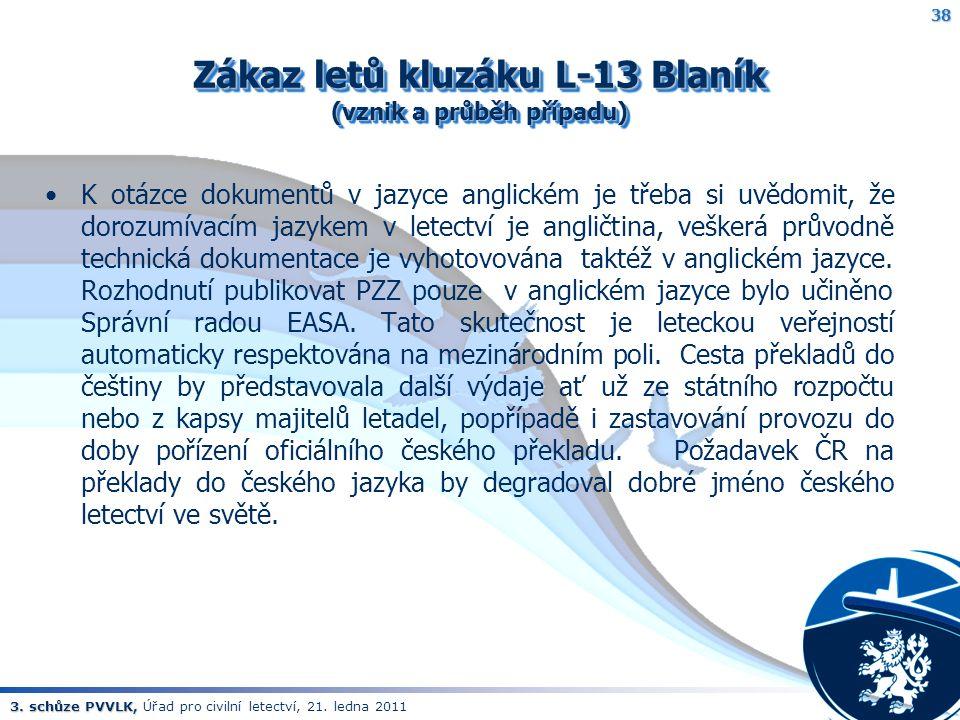 3. schůze PVVLK, 3. schůze PVVLK, Úřad pro civilní letectví, 21. ledna 2011 Zákaz letů kluzáku L-13 Blaník (vznik a průběh případu) K otázce dokumentů