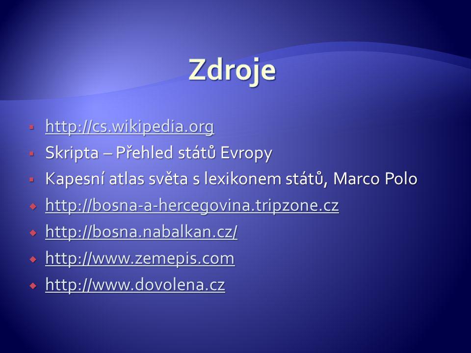  http://cs.wikipedia.org http://cs.wikipedia.org  Skripta – Přehled států Evropy  Kapesní atlas světa s lexikonem států, Marco Polo  http://bosna-a-hercegovina.tripzone.cz http://bosna-a-hercegovina.tripzone.cz  http://bosna.nabalkan.cz/ http://bosna.nabalkan.cz/  http://www.zemepis.com http://www.zemepis.com  http://www.dovolena.cz http://www.dovolena.cz