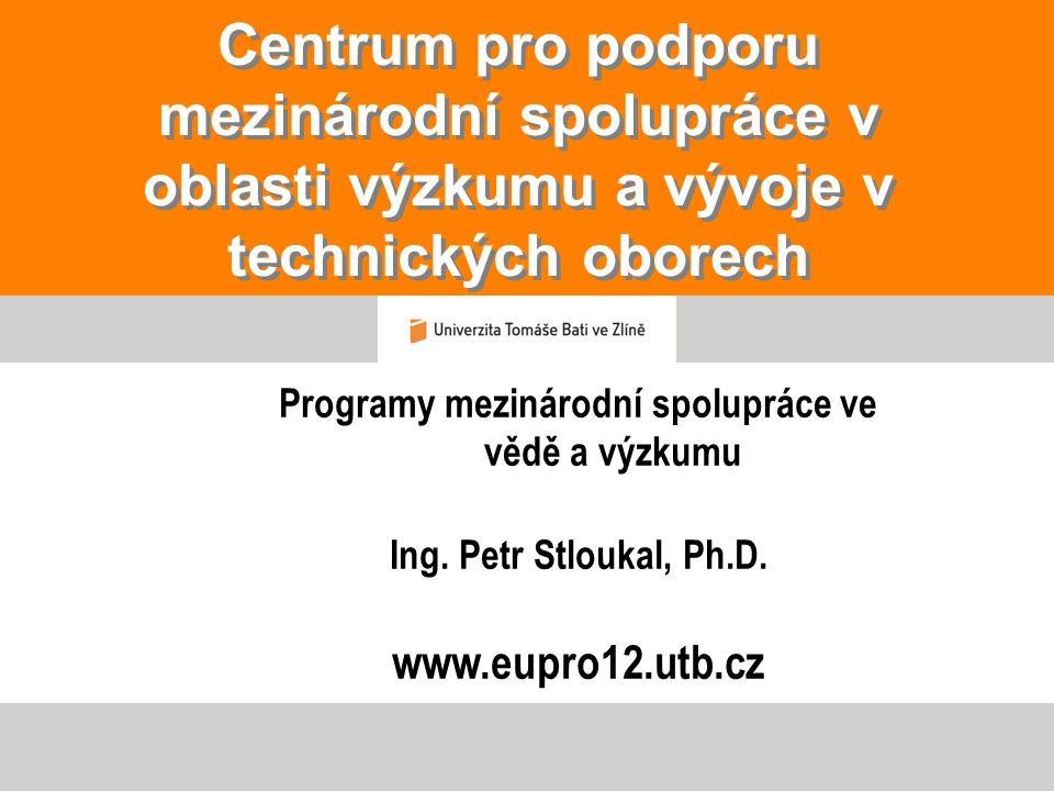 Centrum pro podporu mezinárodní spolupráce v oblasti výzkumu a vývoje v technických oborech Programy mezinárodní spolupráce ve vědě a výzkumu Ing. Pet