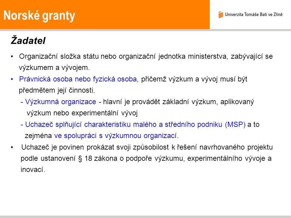 Norské granty Žadatel Organizační složka státu nebo organizační jednotka ministerstva, zabývající se výzkumem a vývojem. Právnická osoba nebo fyzická