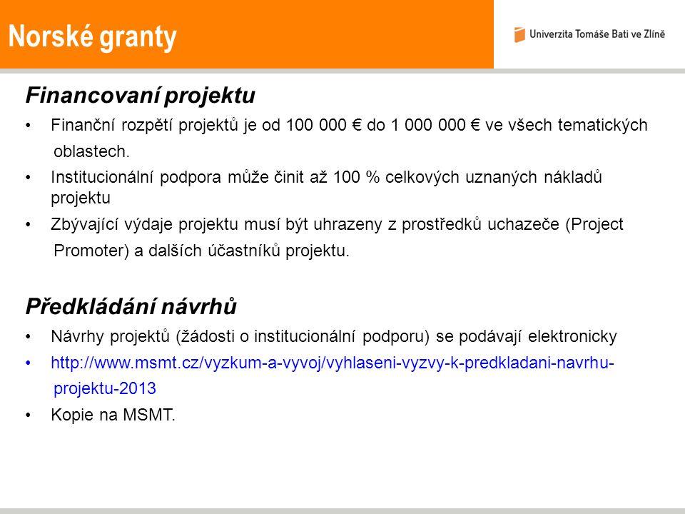 Norské granty Financovaní projektu Finanční rozpětí projektů je od 100 000 € do 1 000 000 € ve všech tematických oblastech. Institucionální podpora mů