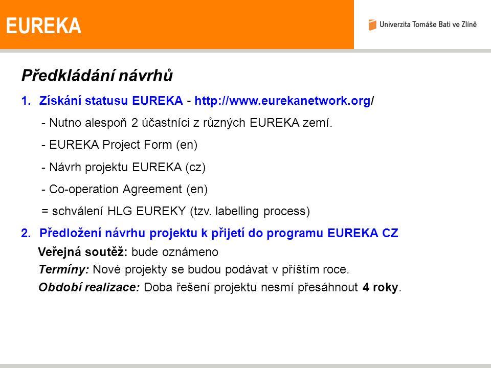 EUREKA Předkládání návrhů 1.Získání statusu EUREKA - http://www.eurekanetwork.org/ - Nutno alespoň 2 účastníci z různých EUREKA zemí. - EUREKA Project
