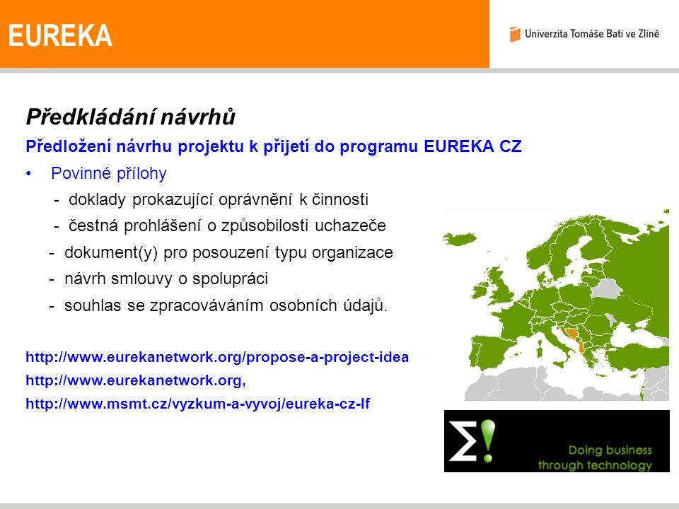 Předkládání návrhů Předložení návrhu projektu k přijetí do programu EUREKA CZ Povinné přílohy - doklady prokazující oprávnění k činnosti - čestná proh