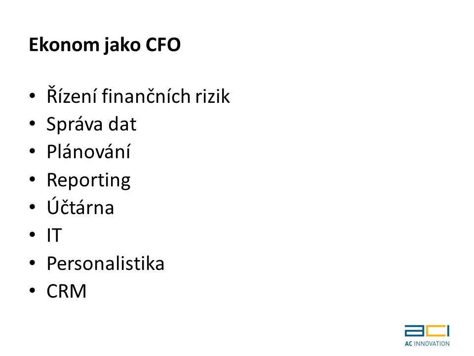 Ekonom jako CFO Řízení finančních rizik Správa dat Plánování Reporting Účtárna IT Personalistika CRM