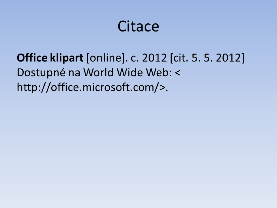 Citace Office klipart [online]. c. 2012 [cit. 5. 5. 2012] Dostupné na World Wide Web:.