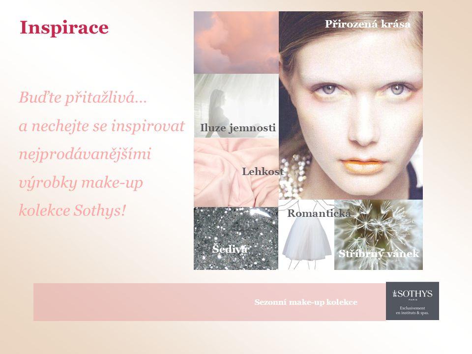 Iluze jemnosti Stříbrný vánek Přirozená krása Šedivá Lehkost Romantická Inspirace Buďte přitažlivá… a nechejte se inspirovat nejprodávanějšími výrobky make-up kolekce Sothys.
