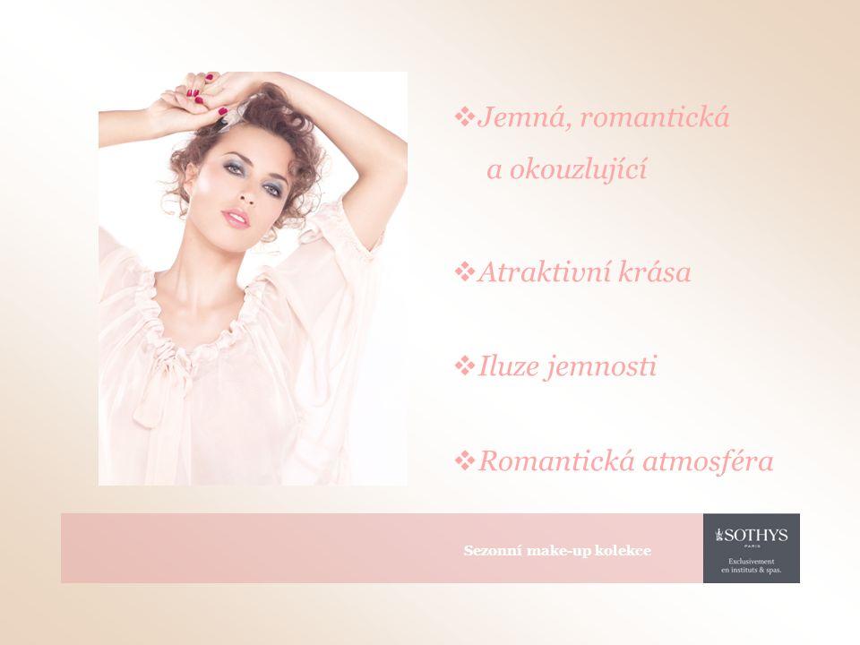  Jemná, romantická a okouzlující  Atraktivní krása  Iluze jemnosti  Romantická atmosféra Sezonní make-up kolekce