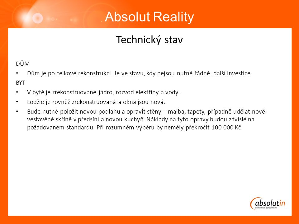 Absolut Reality Technický stav DŮM Dům je po celkové rekonstrukci.