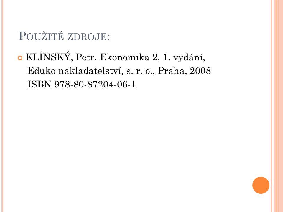 P OUŽITÉ ZDROJE : KLÍNSKÝ, Petr. Ekonomika 2, 1. vydání, Eduko nakladatelství, s. r. o., Praha, 2008 ISBN 978-80-87204-06-1