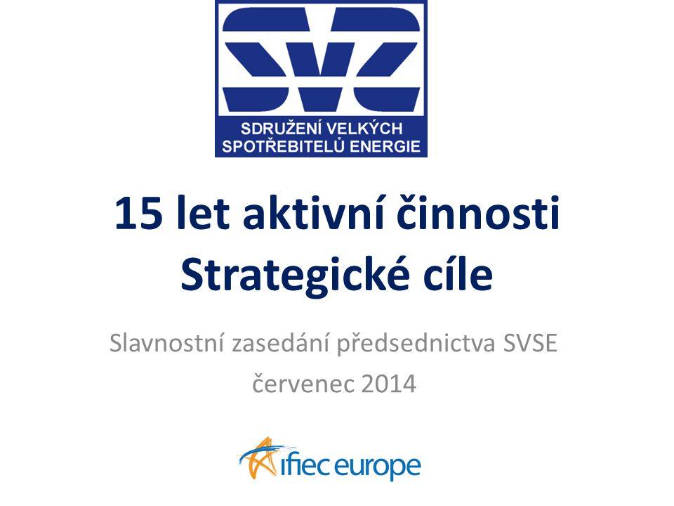 15 let aktivní činnosti Strategické cíle Slavnostní zasedání předsednictva SVSE červenec 2014 KŠ