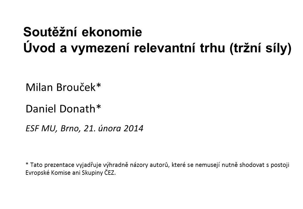 Soutěžní ekonomie Úvod a vymezení relevantní trhu (tržní síly) Milan Brouček* Daniel Donath* ESF MU, Brno, 21. února 2014 * Tato prezentace vyjadřuje