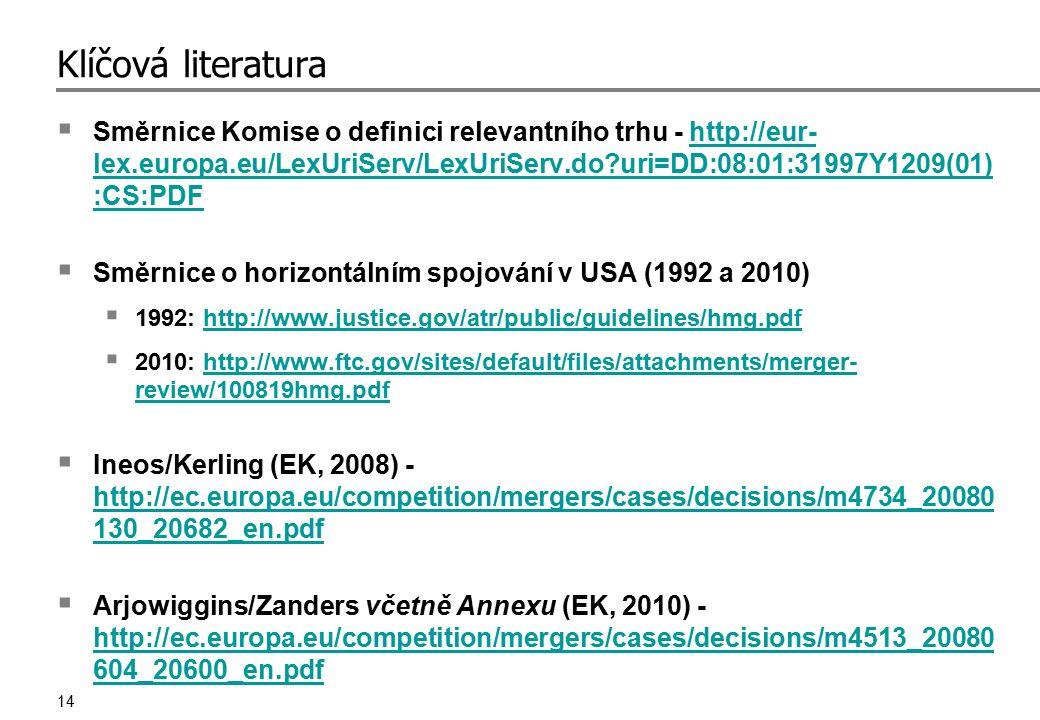 14 Klíčová literatura  Směrnice Komise o definici relevantního trhu - http://eur- lex.europa.eu/LexUriServ/LexUriServ.do?uri=DD:08:01:31997Y1209(01)