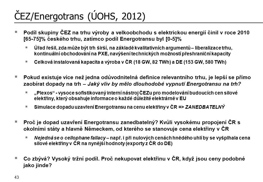 43 ČEZ/Energotrans (ÚOHS, 2012)  Podíl skupiny ČEZ na trhu výroby a velkoobchodu s elektrickou energií činil v roce 2010 [65-75]% českého trhu, zatím