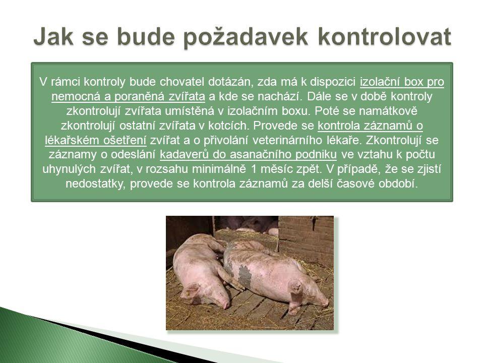 V rámci kontroly bude chovatel dotázán, zda má k dispozici izolační box pro nemocná a poraněná zvířata a kde se nachází.