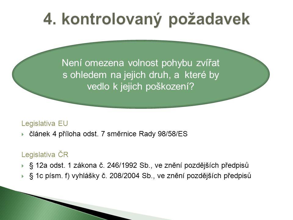 Legislativa EU  článek 4 příloha odst. 7 směrnice Rady 98/58/ES Legislativa ČR  § 12a odst.