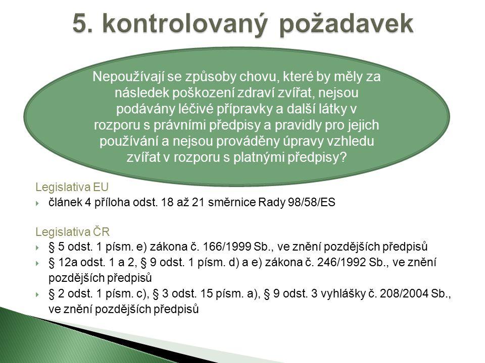 Legislativa EU  článek 4 příloha odst. 18 až 21 směrnice Rady 98/58/ES Legislativa ČR  § 5 odst.