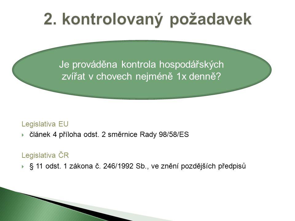 Legislativa EU  článek 4 příloha odst. 2 směrnice Rady 98/58/ES Legislativa ČR  § 11 odst.