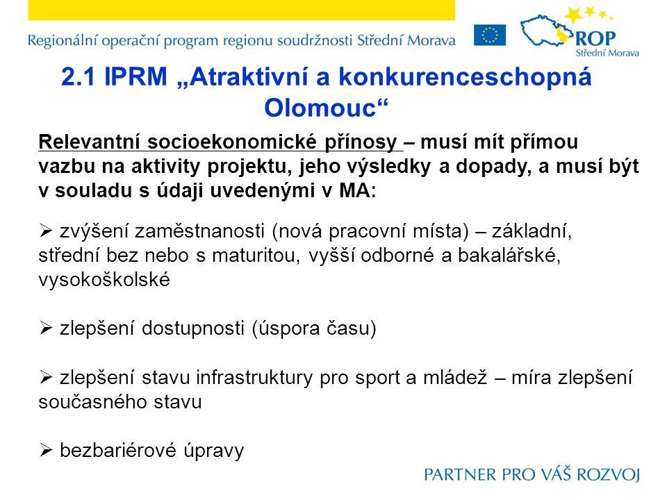 """2.1 IPRM """"Atraktivní a konkurenceschopná Olomouc"""" Relevantní socioekonomické přínosy – musí mít přímou vazbu na aktivity projektu, jeho výsledky a dop"""