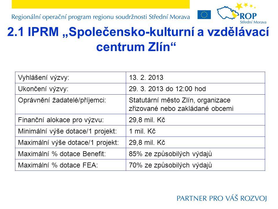 """2.1 IPRM """"Společensko-kulturní a vzdělávací centrum Zlín"""" Vyhlášení výzvy:13. 2. 2013 Ukončení výzvy:29. 3. 2013 do 12:00 hod Oprávnění žadatelé/příje"""
