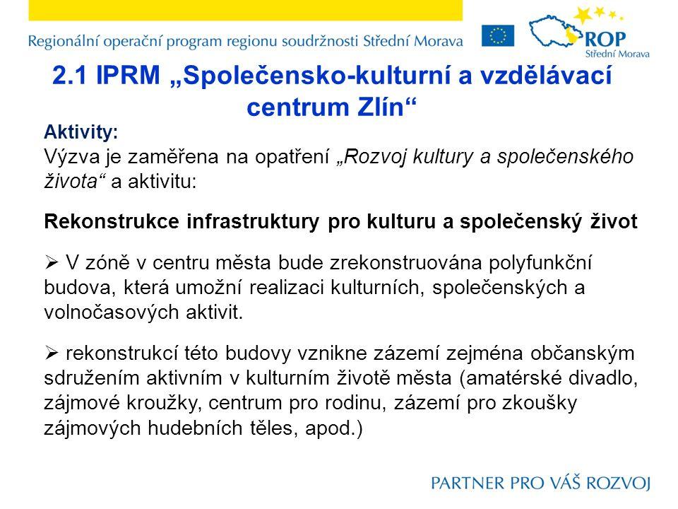 """2.1 IPRM """"Společensko-kulturní a vzdělávací centrum Zlín"""" Aktivity: Výzva je zaměřena na opatření """"Rozvoj kultury a společenského života"""" a aktivitu:"""