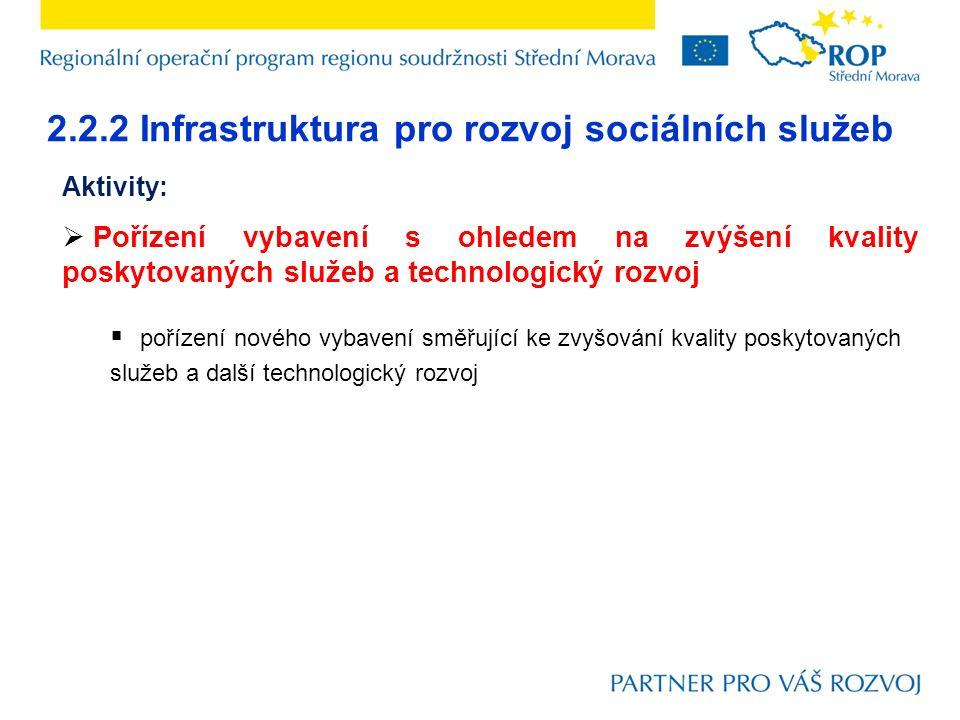 2.2.2 Infrastruktura pro rozvoj sociálních služeb Aktivity:  Pořízení vybavení s ohledem na zvýšení kvality poskytovaných služeb a technologický rozv