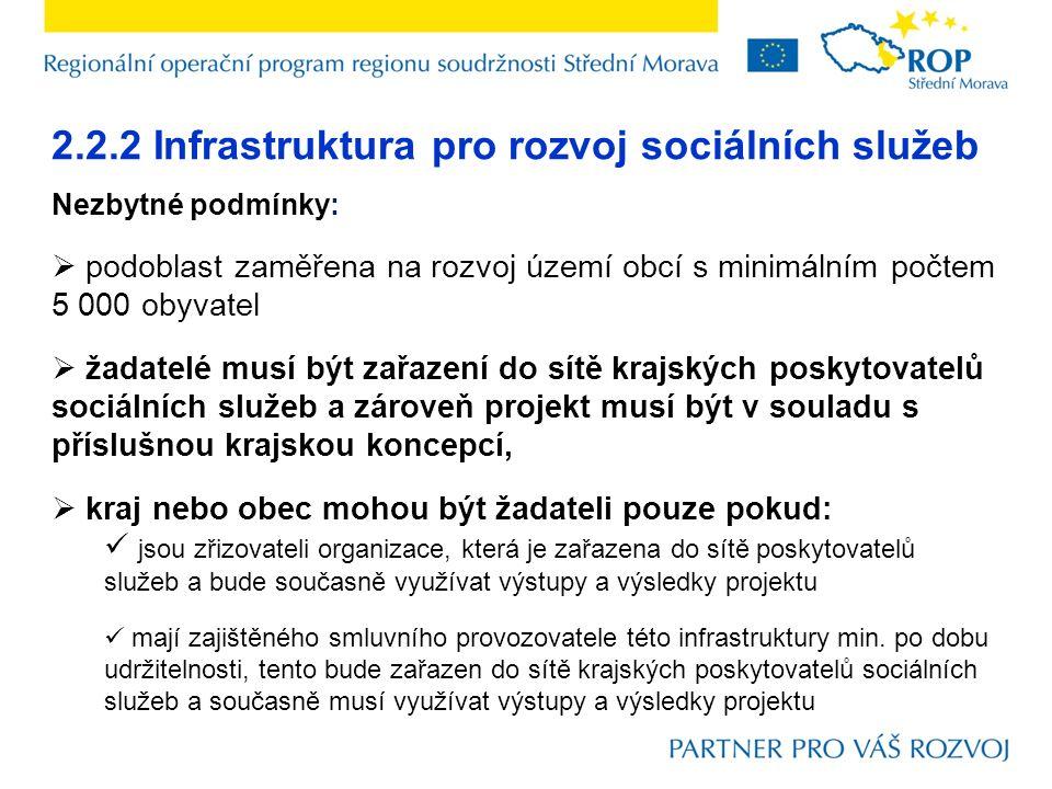 2.2.2 Infrastruktura pro rozvoj sociálních služeb Nezbytné podmínky:  podoblast zaměřena na rozvoj území obcí s minimálním počtem 5 000 obyvatel  ža