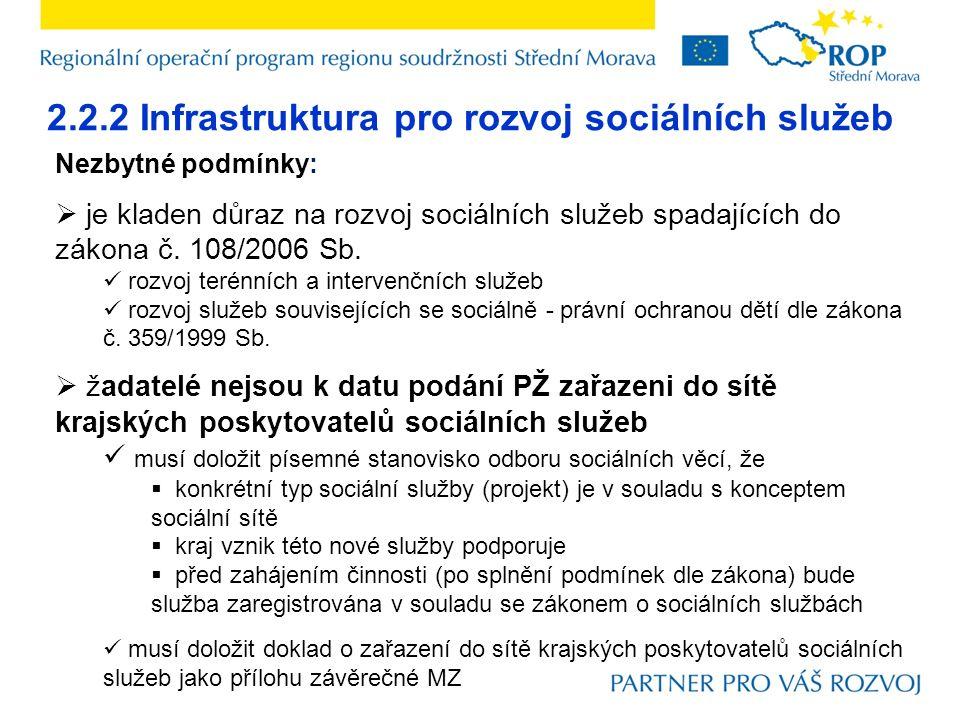2.2.2 Infrastruktura pro rozvoj sociálních služeb Nezbytné podmínky:  je kladen důraz na rozvoj sociálních služeb spadajících do zákona č. 108/2006 S