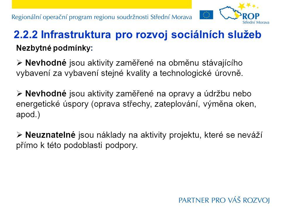 2.2.2 Infrastruktura pro rozvoj sociálních služeb Nezbytné podmínky:  Nevhodné jsou aktivity zaměřené na obměnu stávajícího vybavení za vybavení stej