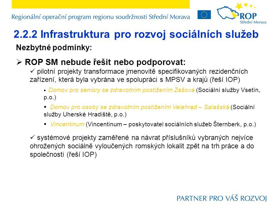 2.2.2 Infrastruktura pro rozvoj sociálních služeb Nezbytné podmínky:  ROP SM nebude řešit nebo podporovat: pilotní projekty transformace jmenovitě sp