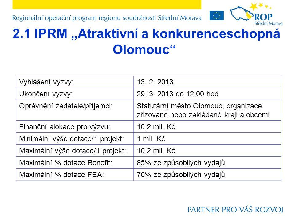 """2.1 IPRM """"Atraktivní a konkurenceschopná Olomouc"""" Vyhlášení výzvy:13. 2. 2013 Ukončení výzvy:29. 3. 2013 do 12:00 hod Oprávnění žadatelé/příjemci:Stat"""