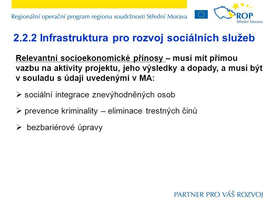 2.2.2 Infrastruktura pro rozvoj sociálních služeb Relevantní socioekonomické přínosy – musí mít přímou vazbu na aktivity projektu, jeho výsledky a dop