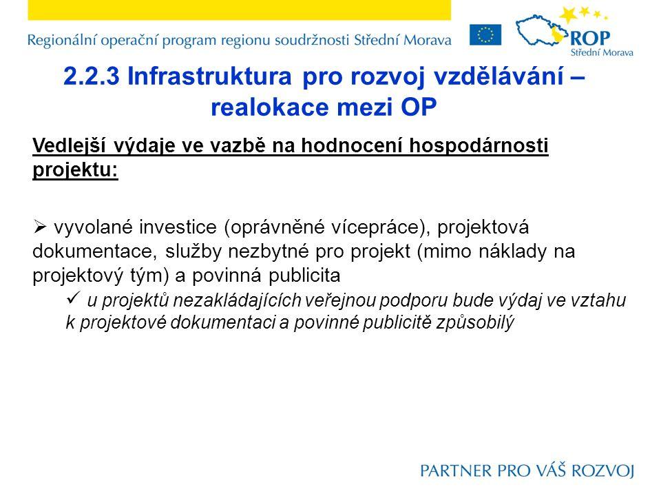 2.2.3 Infrastruktura pro rozvoj vzdělávání – realokace mezi OP Vedlejší výdaje ve vazbě na hodnocení hospodárnosti projektu:  vyvolané investice (opr
