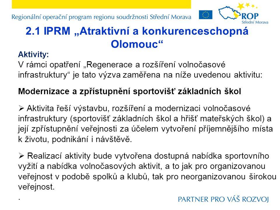"""2.1 IPRM """"Atraktivní a konkurenceschopná Olomouc"""" Aktivity: V rámci opatření """"Regenerace a rozšíření volnočasové infrastruktury"""" je tato výzva zaměřen"""