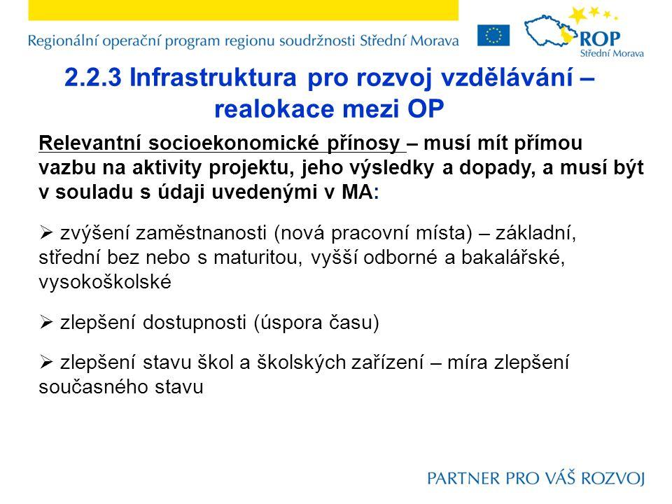 2.2.3 Infrastruktura pro rozvoj vzdělávání – realokace mezi OP Relevantní socioekonomické přínosy – musí mít přímou vazbu na aktivity projektu, jeho v