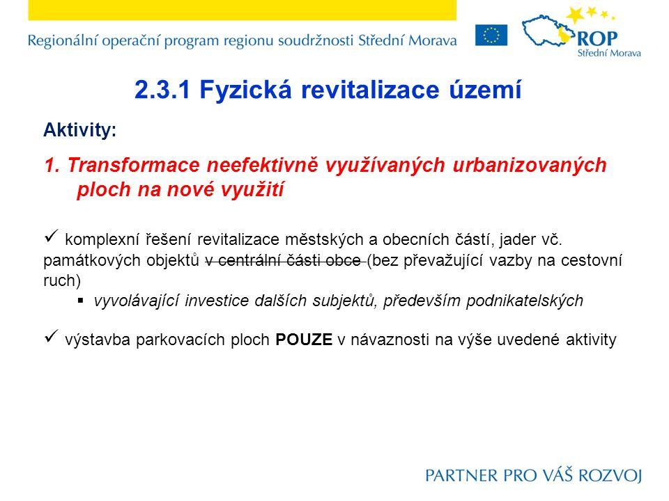 2.3.1 Fyzická revitalizace území Aktivity: 1. Transformace neefektivně využívaných urbanizovaných ploch na nové využití komplexní řešení revitalizace