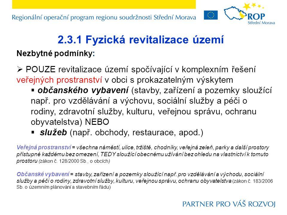 2.3.1 Fyzická revitalizace území Nezbytné podmínky:  POUZE revitalizace území spočívající v komplexním řešení veřejných prostranství v obci s prokaza