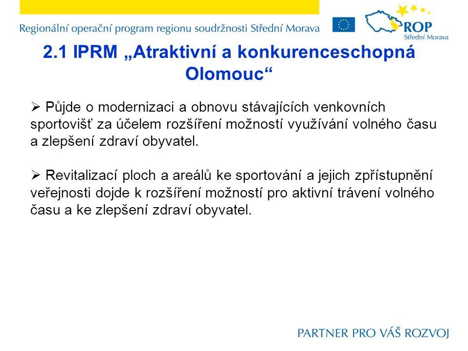 """2.1 IPRM """"Atraktivní a konkurenceschopná Olomouc""""  Půjde o modernizaci a obnovu stávajících venkovních sportovišť za účelem rozšíření možností využív"""