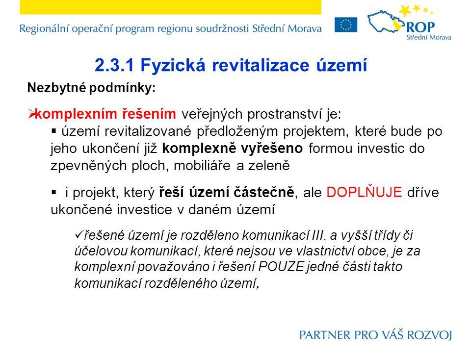 2.3.1 Fyzická revitalizace území Nezbytné podmínky:  komplexním řešením veřejných prostranství je:  území revitalizované předloženým projektem, kter